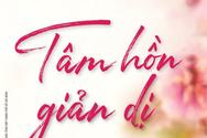 Giáo sư Nguyễn Lân Dũng đọc giùm bạn (90): Tâm hồn giản dị
