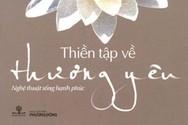 Giáo sư Nguyễn Lân Dũng đọc giùm bạn (77) - Thiền tập về Thương yêu