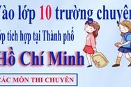 Làm gì khi vào lớp 10 trường chuyên, tích hợp tại Thành phố Hồ Chí Minh